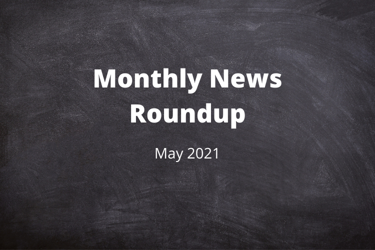 Monthly News Roundup – May 2021
